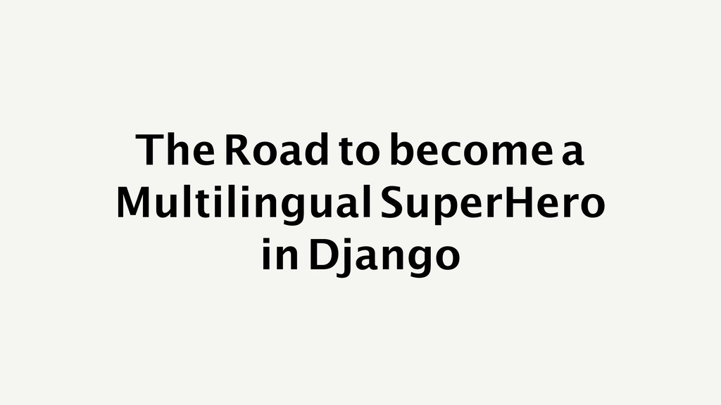 The Road to become a Multilingual SuperHero in ...