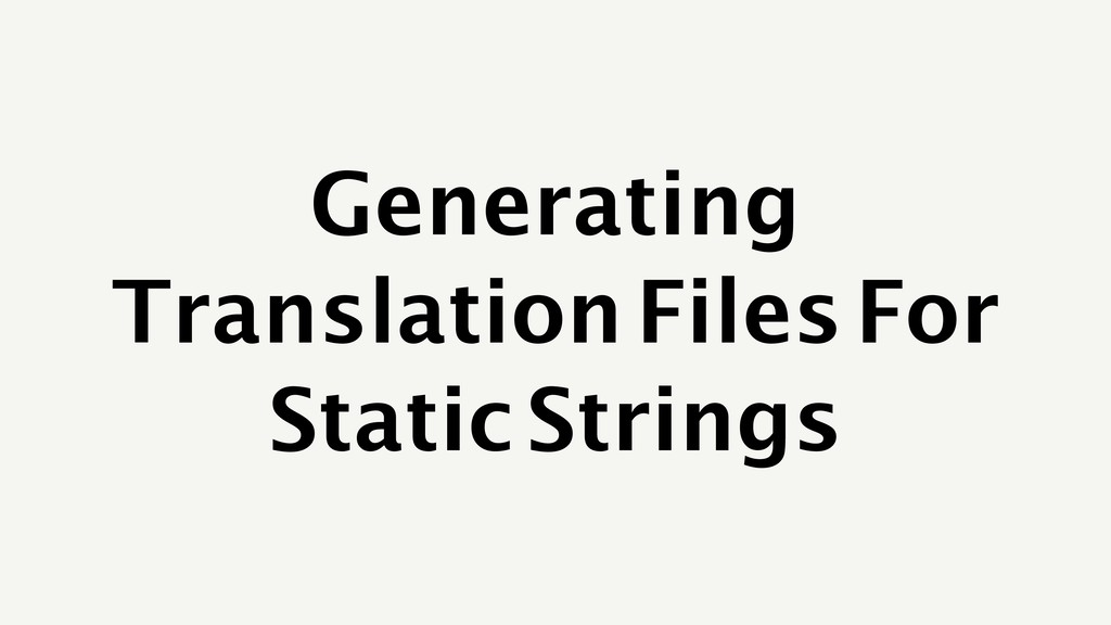 Generating Translation Files For Static Strings