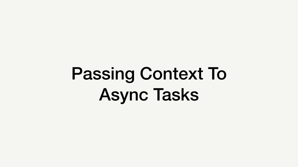 Passing Context To Async Tasks