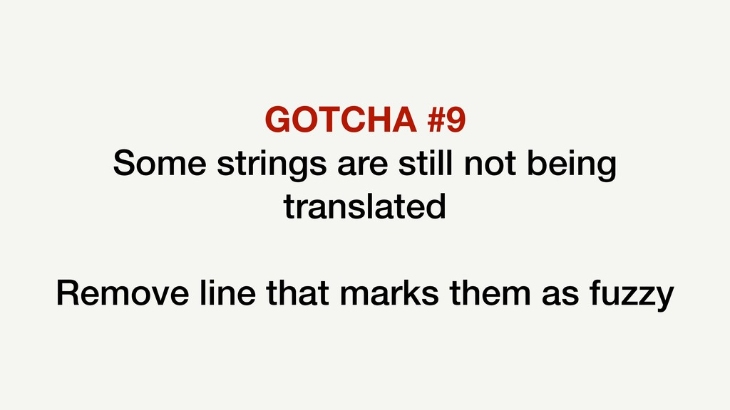 GOTCHA #9 Some strings are still not being tran...