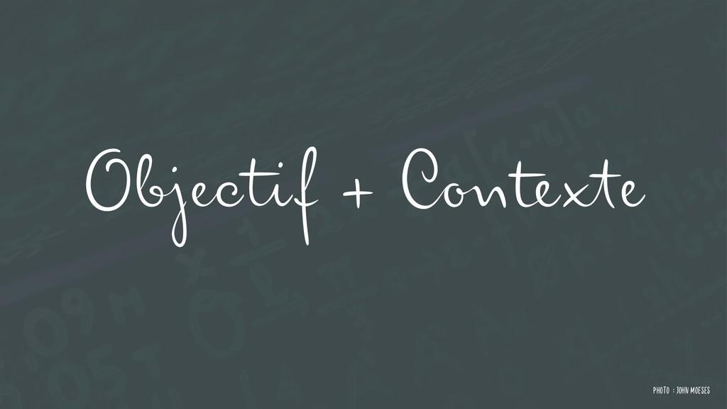 Photo : John MOeses Objectif + Contexte
