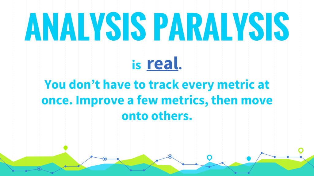 ANALYSIS PARALYSIS is real. You don't have to t...