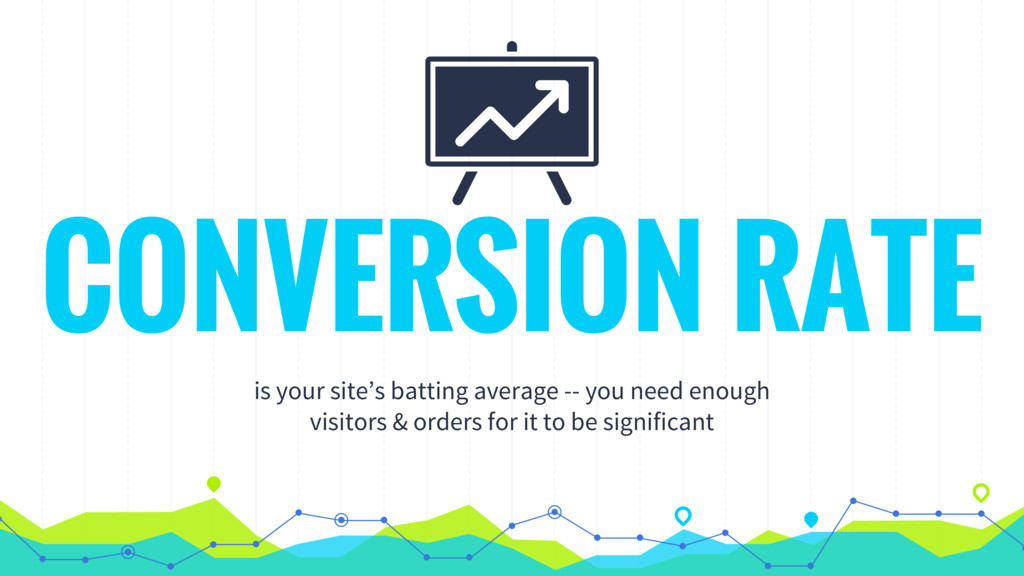 CONVERSION RATE is your site's batting average ...