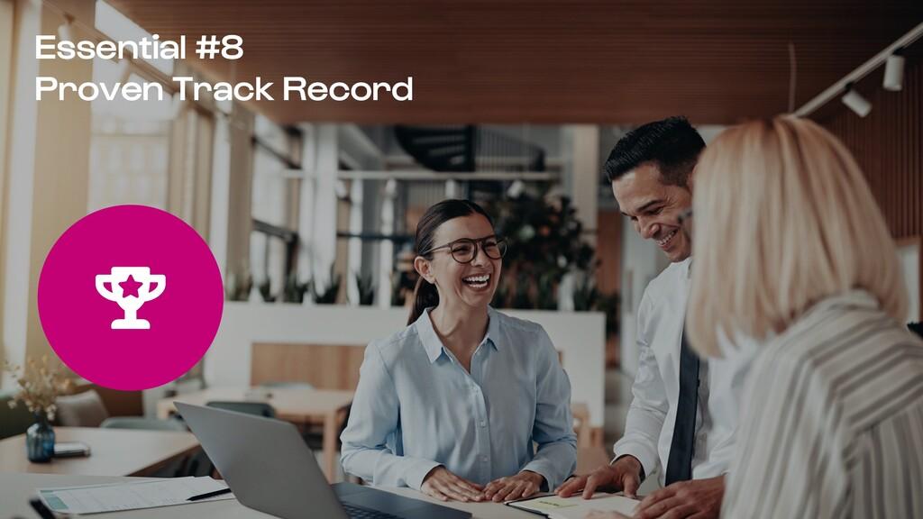 Essential #8 Proven Track Record