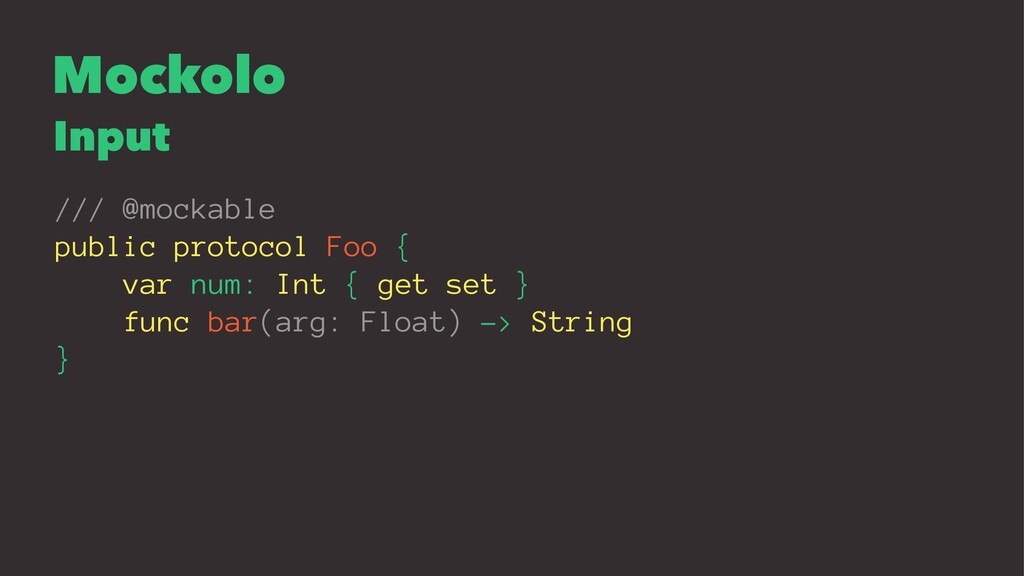 Mockolo Input /// @mockable public protocol Foo...