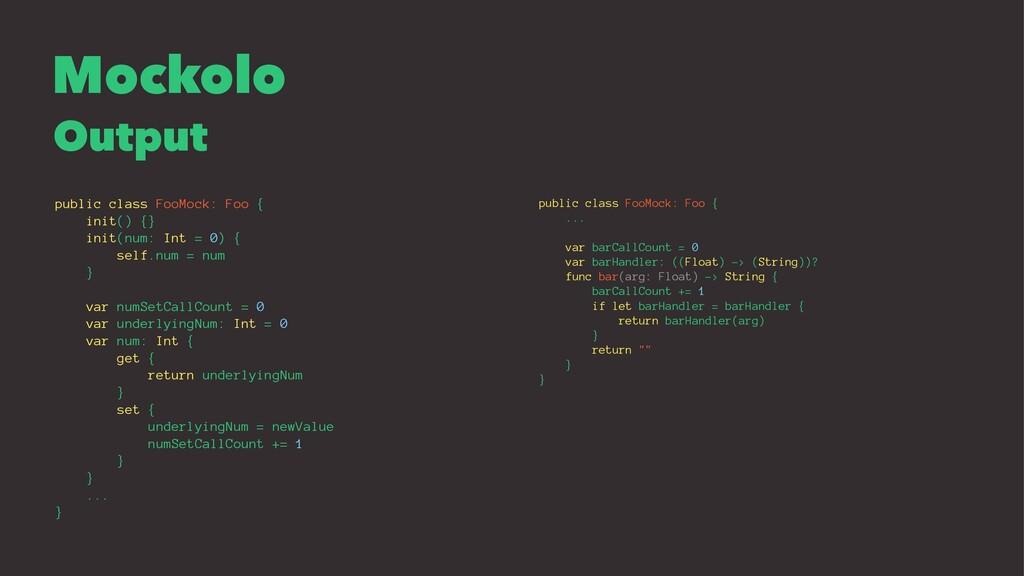Mockolo Output public class FooMock: Foo { init...