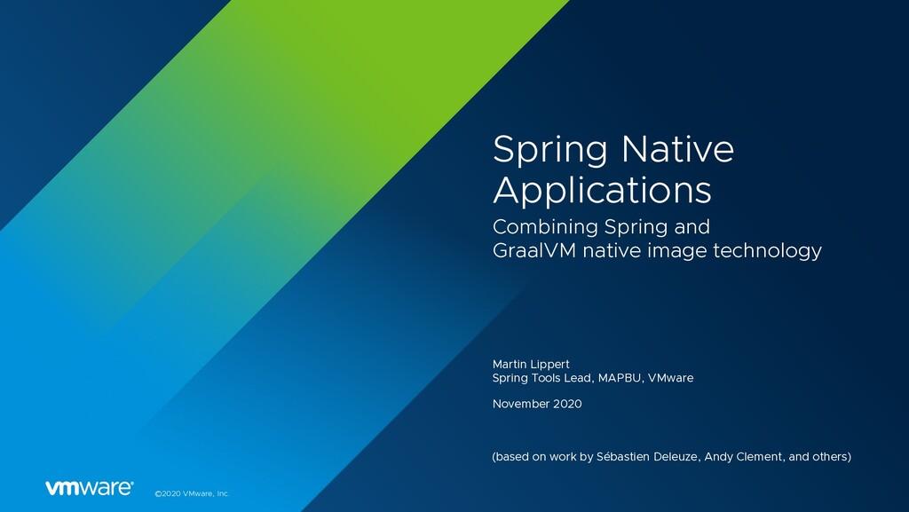 ©2020 VMware, Inc. Spring Native Applications C...