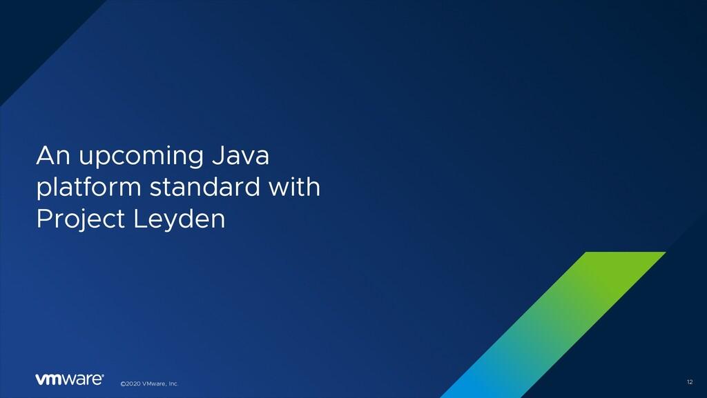 ©2020 VMware, Inc. An upcoming Java platform st...