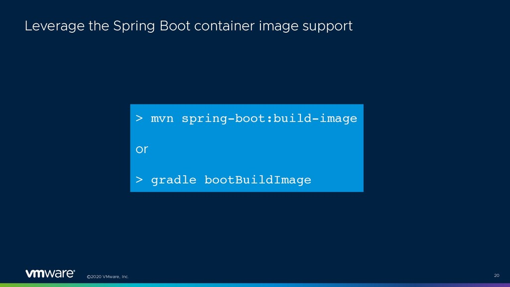 ©2020 VMware, Inc. 20 Leverage the Spring Boot ...