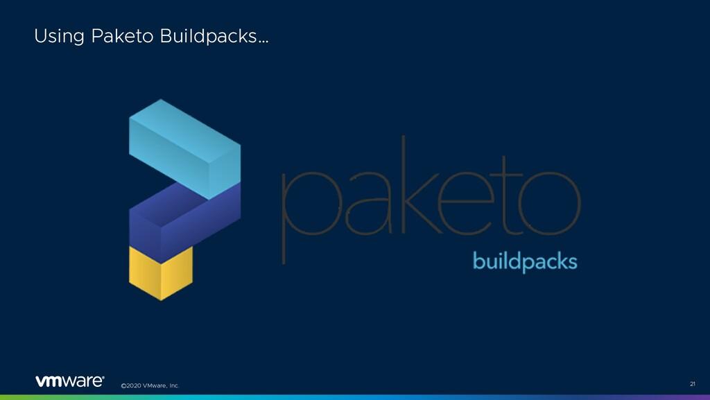 ©2020 VMware, Inc. 21 Using Paketo Buildpacks…
