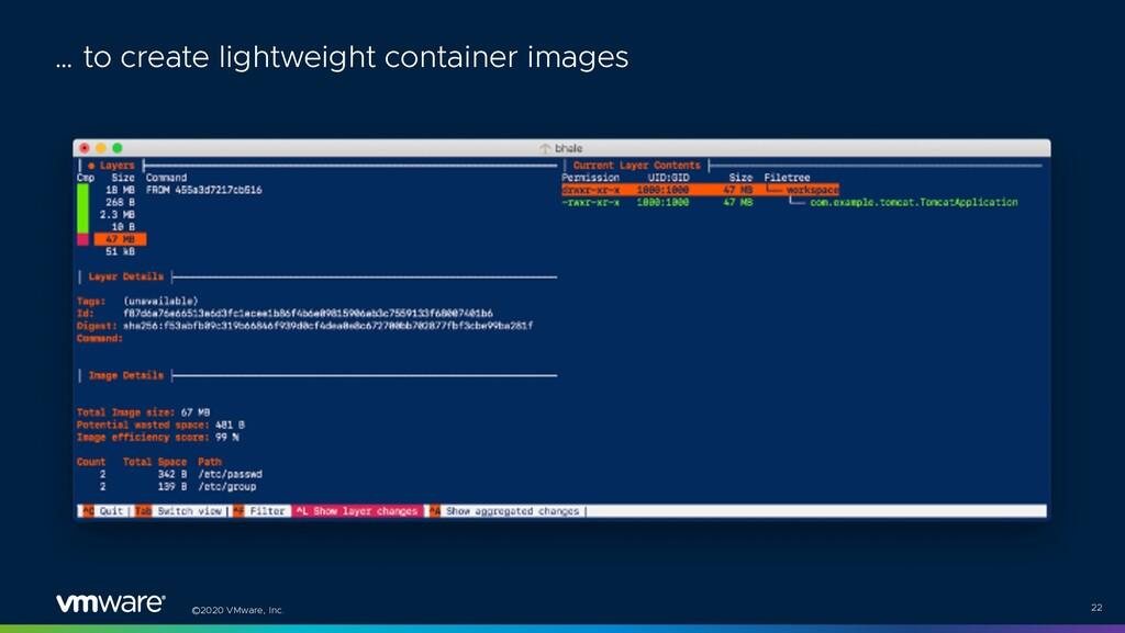 ©2020 VMware, Inc. 22 … to create lightweight c...