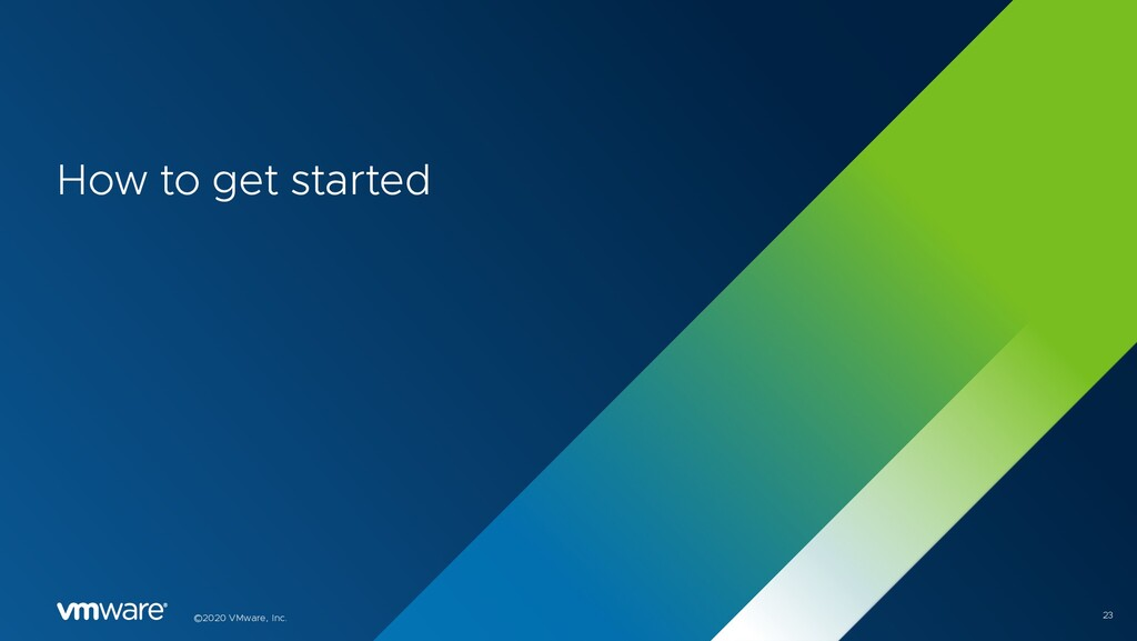 ©2020 VMware, Inc. How to get started 23