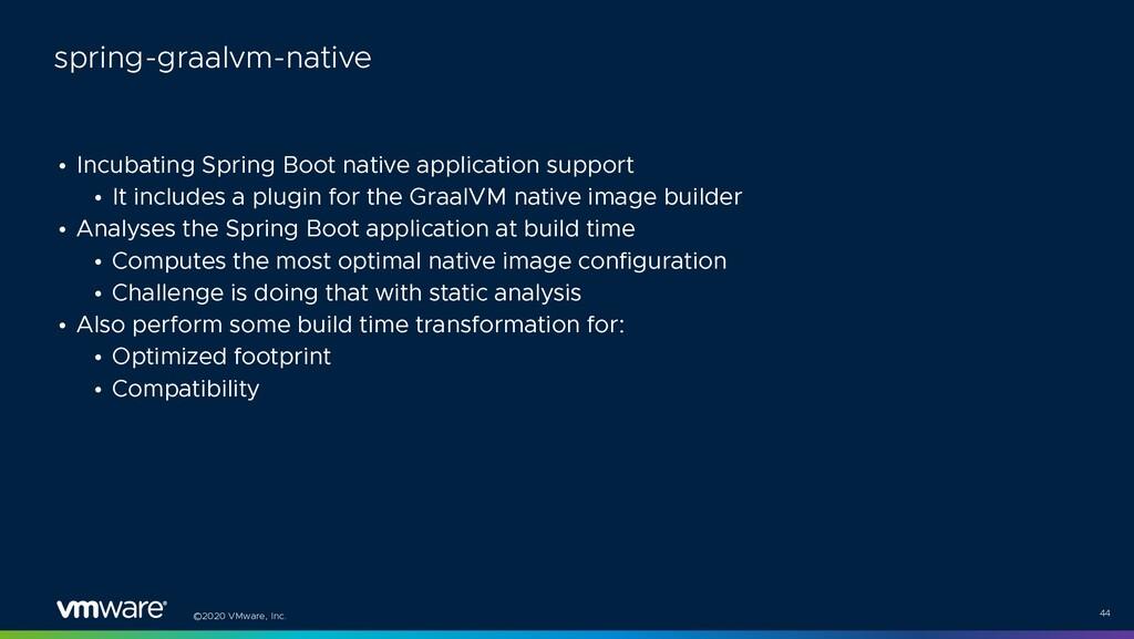 ©2020 VMware, Inc. • Incubating Spring Boot nat...