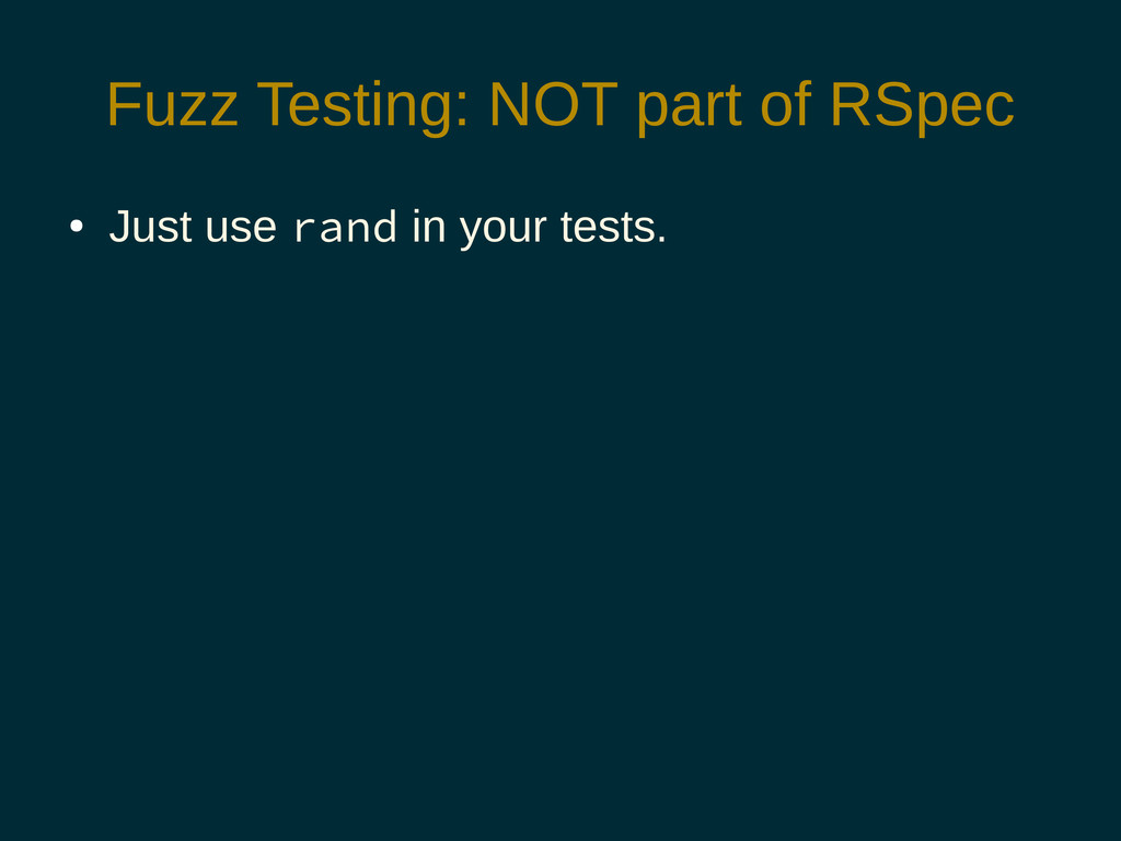 Fuzz Testing: NOT part of RSpec ● Just use rand...