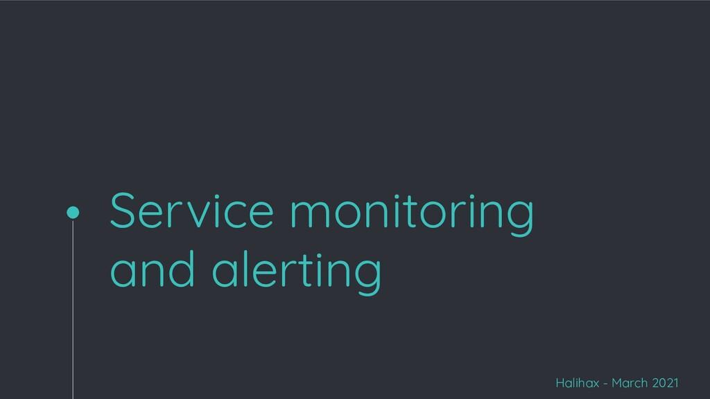 Service monitoring and alerting Halihax - March...