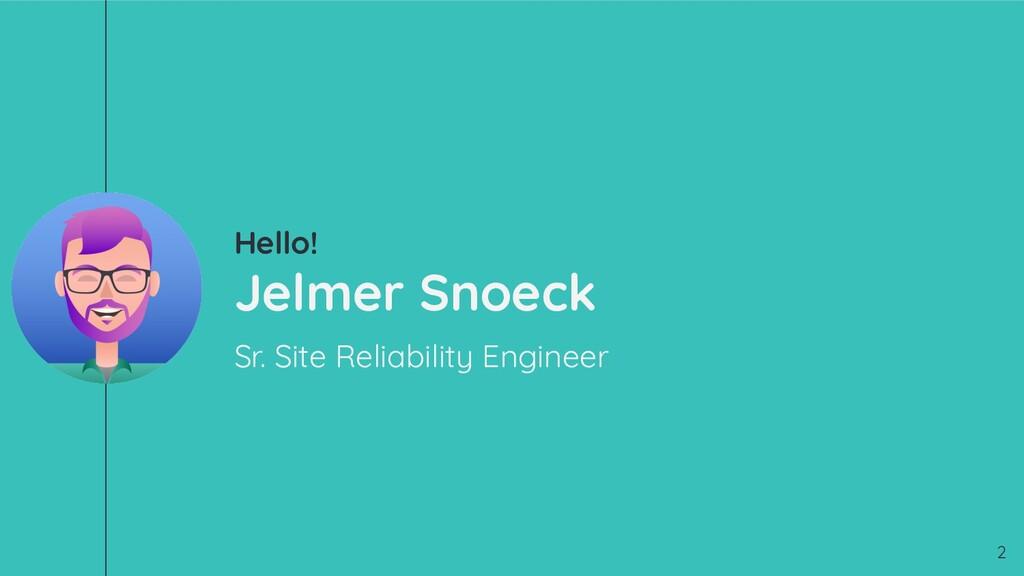 Hello! Jelmer Snoeck Sr. Site Reliability Engin...