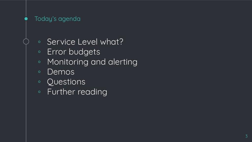 Today's agenda ◦ Service Level what? ◦ Error bu...