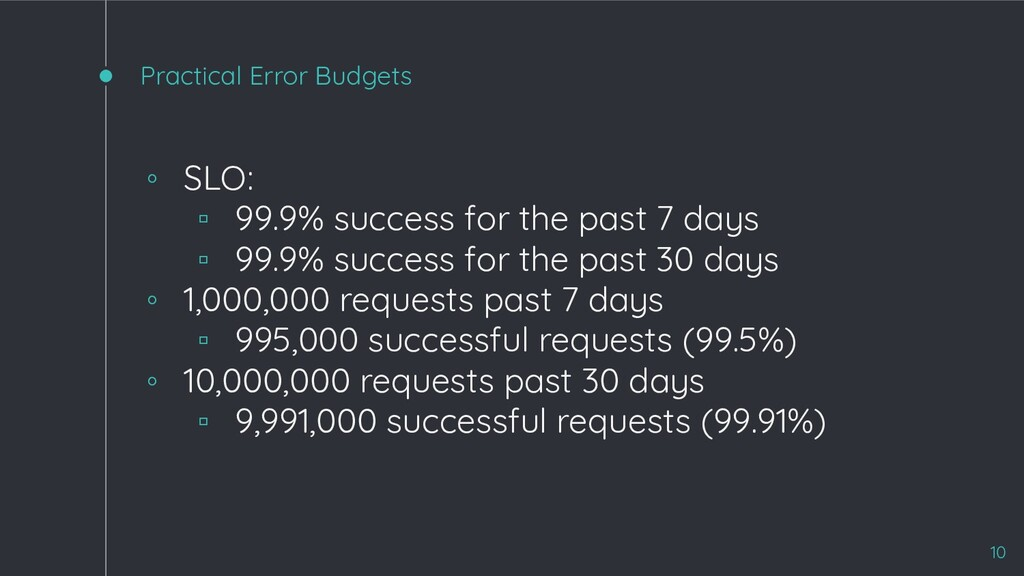 Practical Error Budgets 10 ◦ SLO: ▫ 99.9% succe...