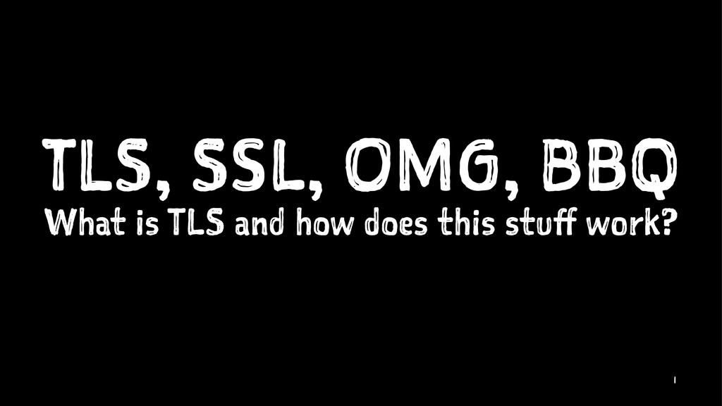TLS, SSL, OMG, BBQ What is TLS and how does thi...