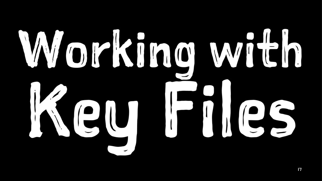 Working with Key Files 17