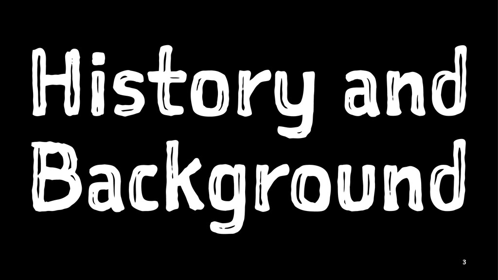History and Background 3