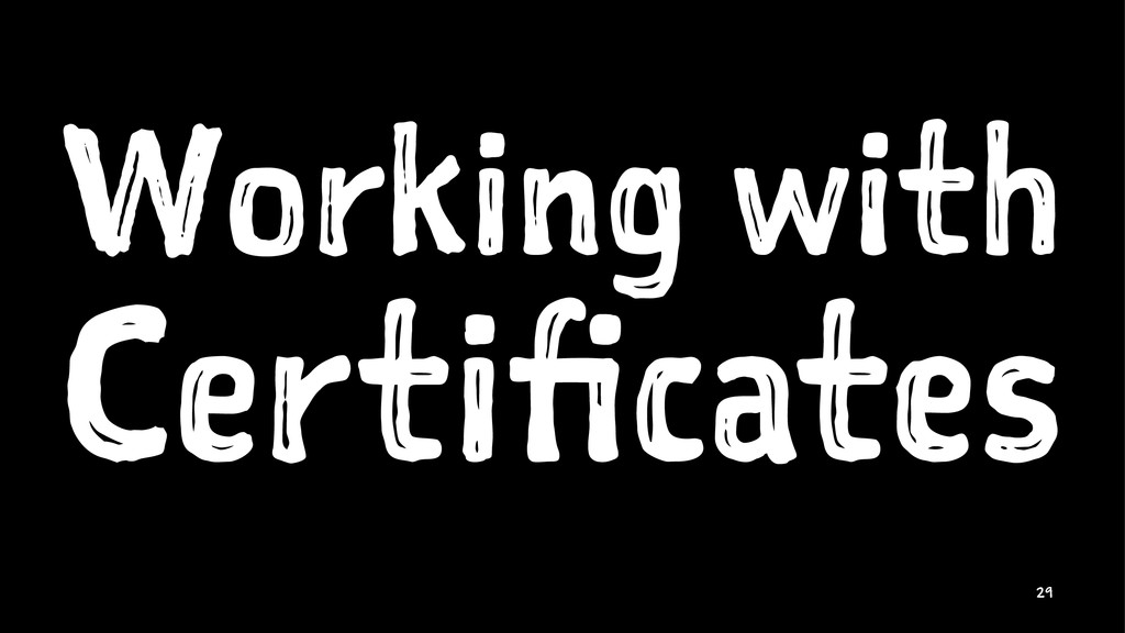 Working with Certificates 29
