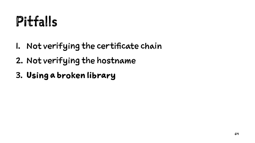 Pitfalls 1. Not verifying the certificate chain...