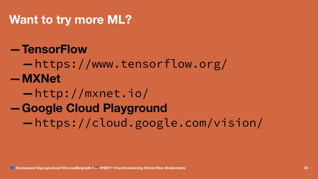 Want to try more ML? —TensorFlow —https://www.t...