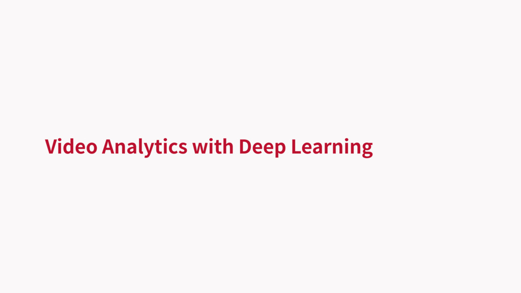 Video Analytics with Deep Learning