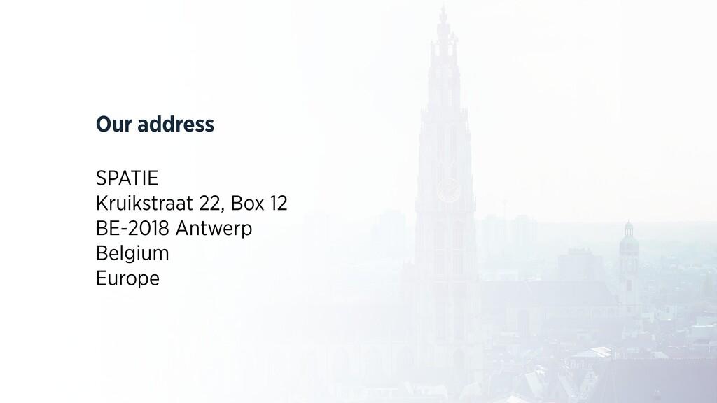Our address SPATIE Kruikstraat 22, Box 12 BE-20...