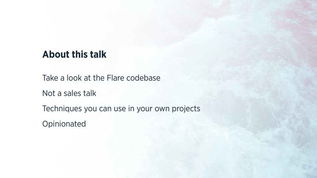 About this talk Take a look at the Flare codeba...