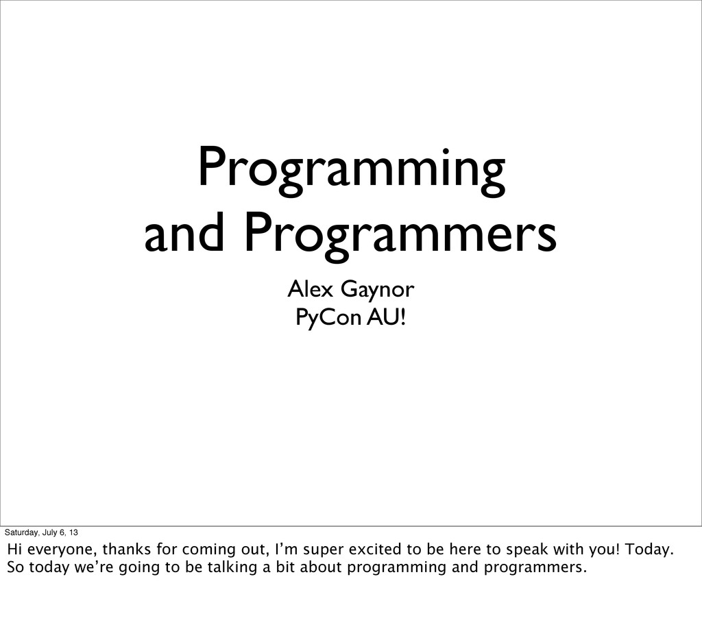 Programming and Programmers Alex Gaynor PyCon A...