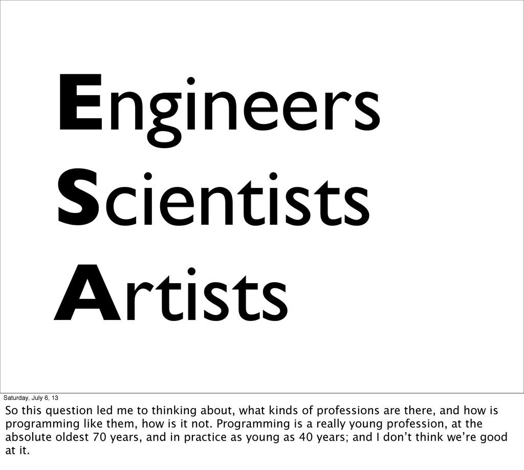 Engineers Scientists Artists Saturday, July 6, ...