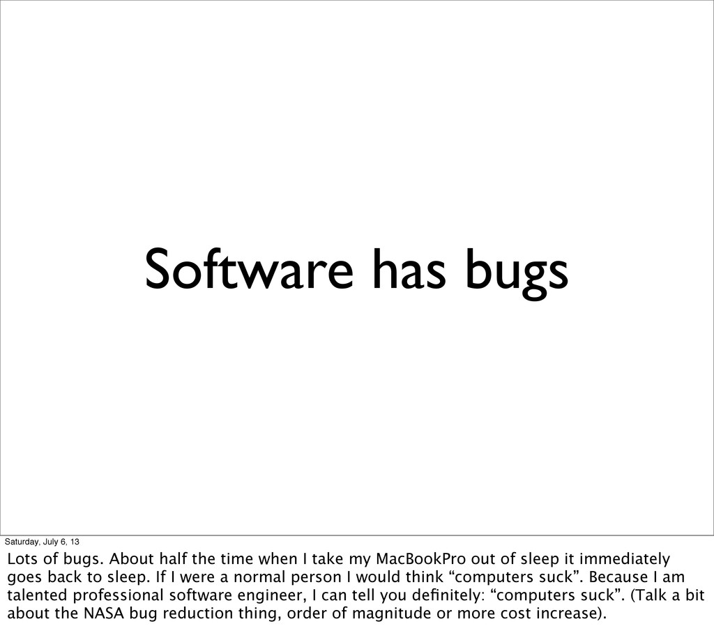 Software has bugs Saturday, July 6, 13 Lots of ...