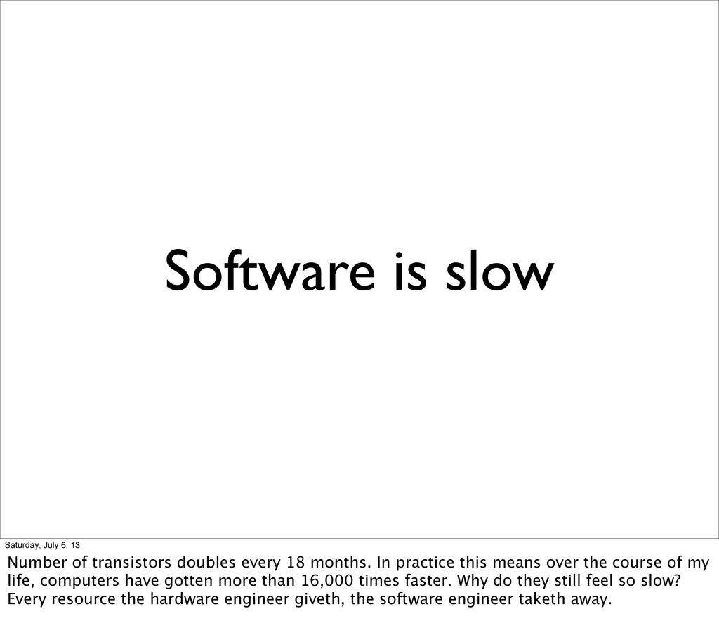 Software is slow Saturday, July 6, 13 Number of...