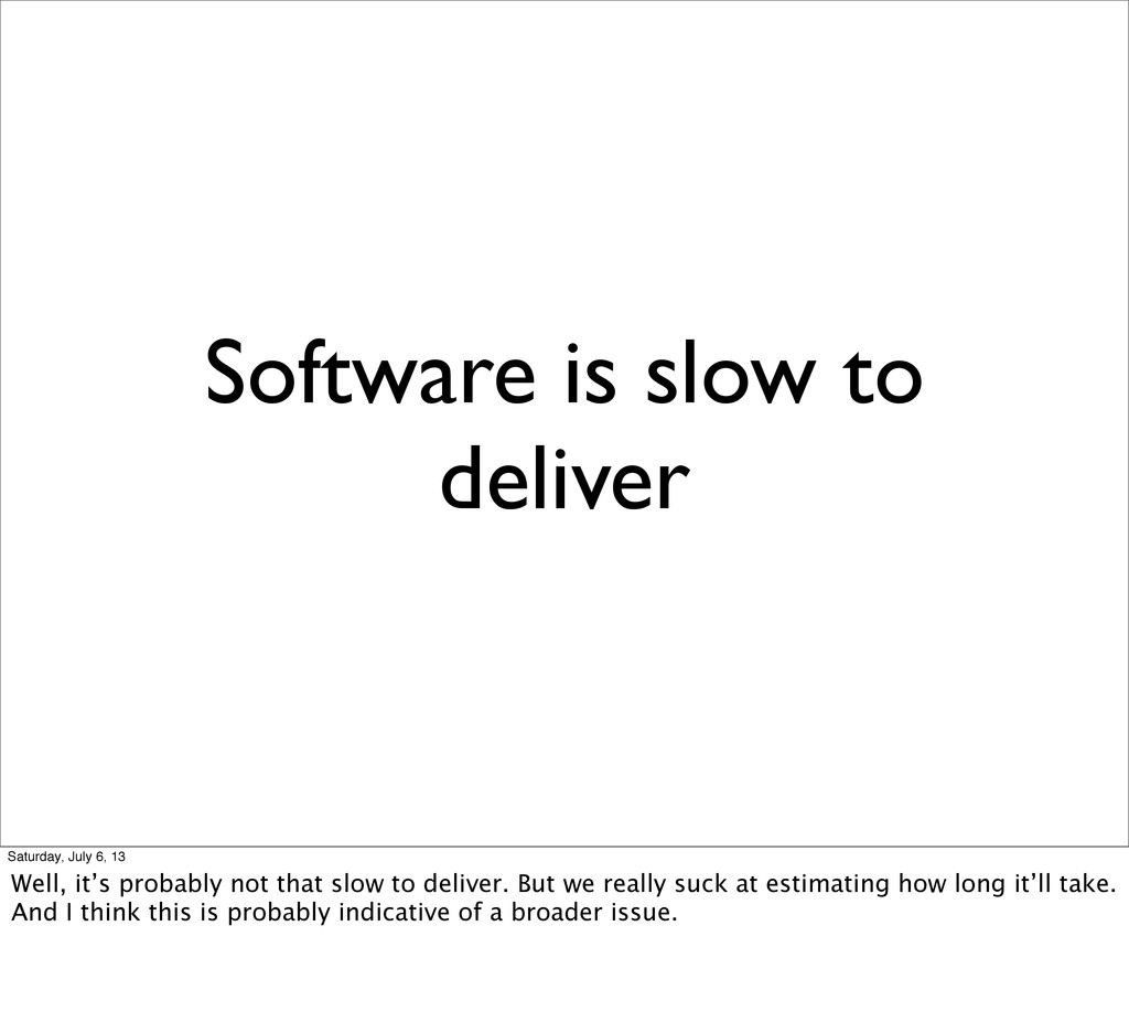 Software is slow to deliver Saturday, July 6, 1...