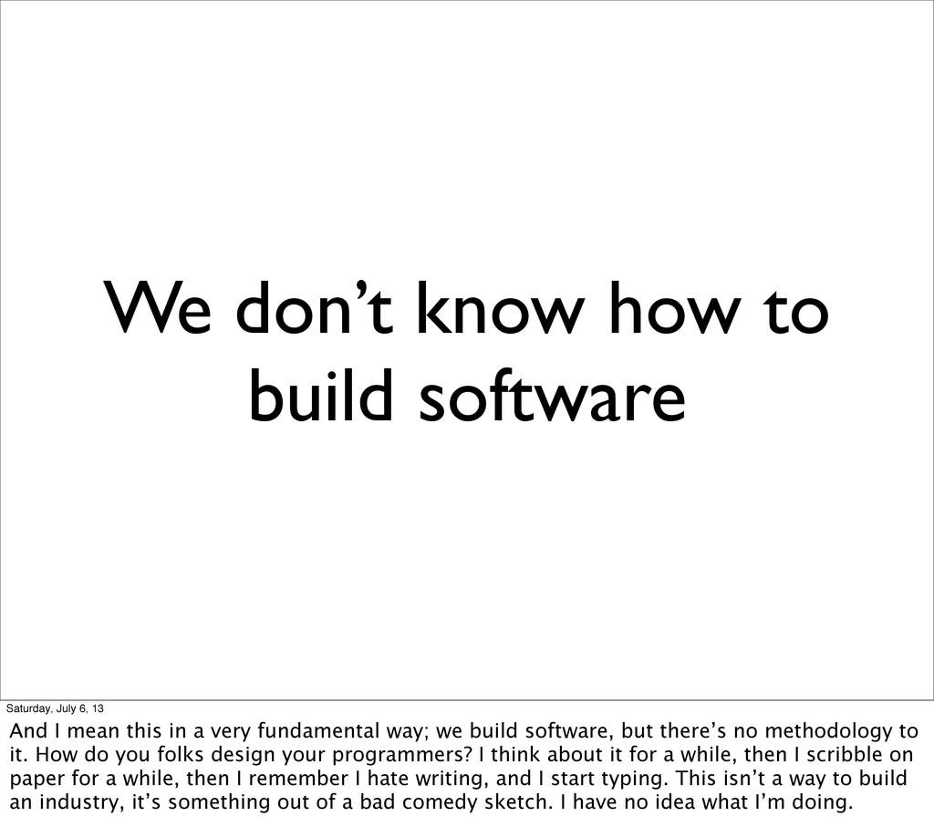 We don't know how to build software Saturday, J...