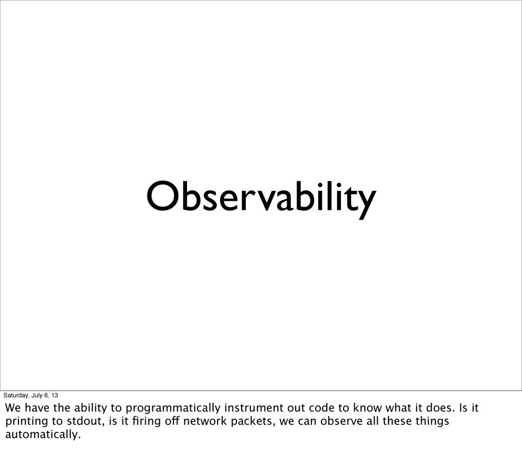 Observability Saturday, July 6, 13 We have the ...