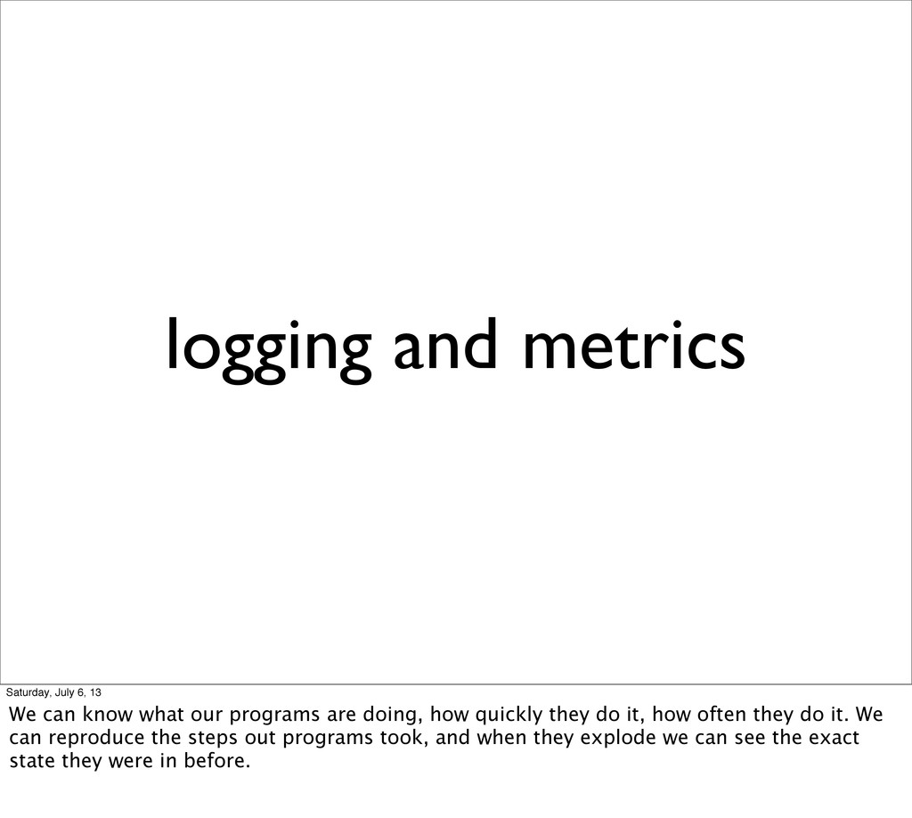 logging and metrics Saturday, July 6, 13 We can...