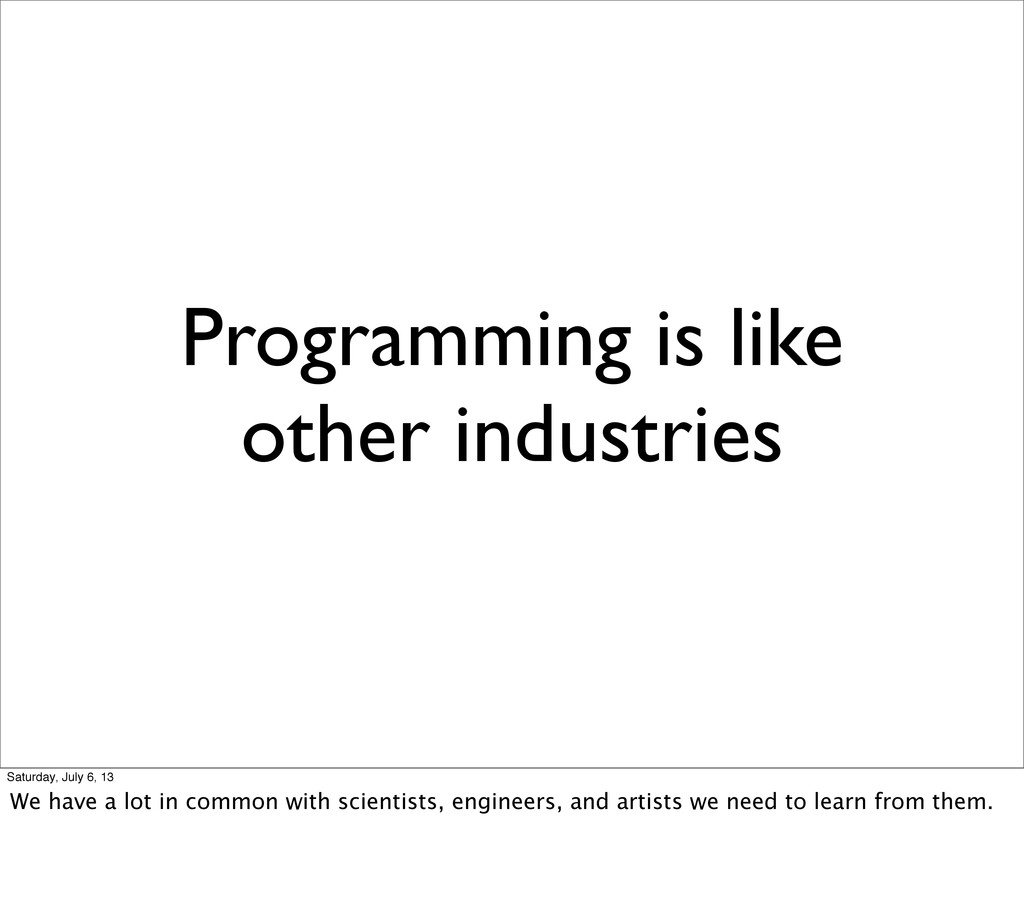Programming is like other industries Saturday, ...