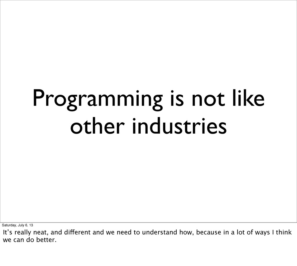 Programming is not like other industries Saturd...