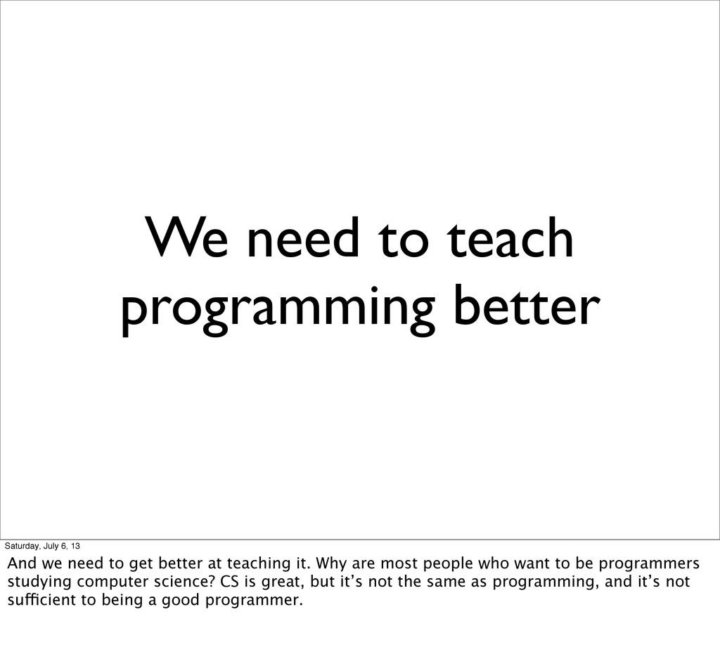 We need to teach programming better Saturday, J...