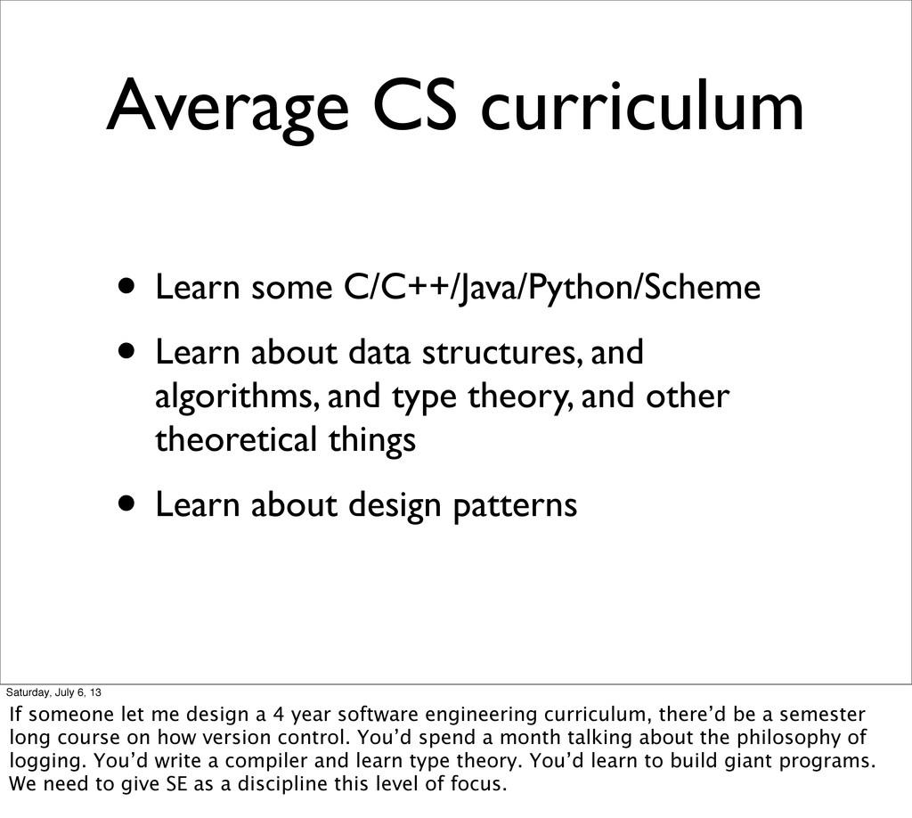 Average CS curriculum • Learn some C/C++/Java/P...