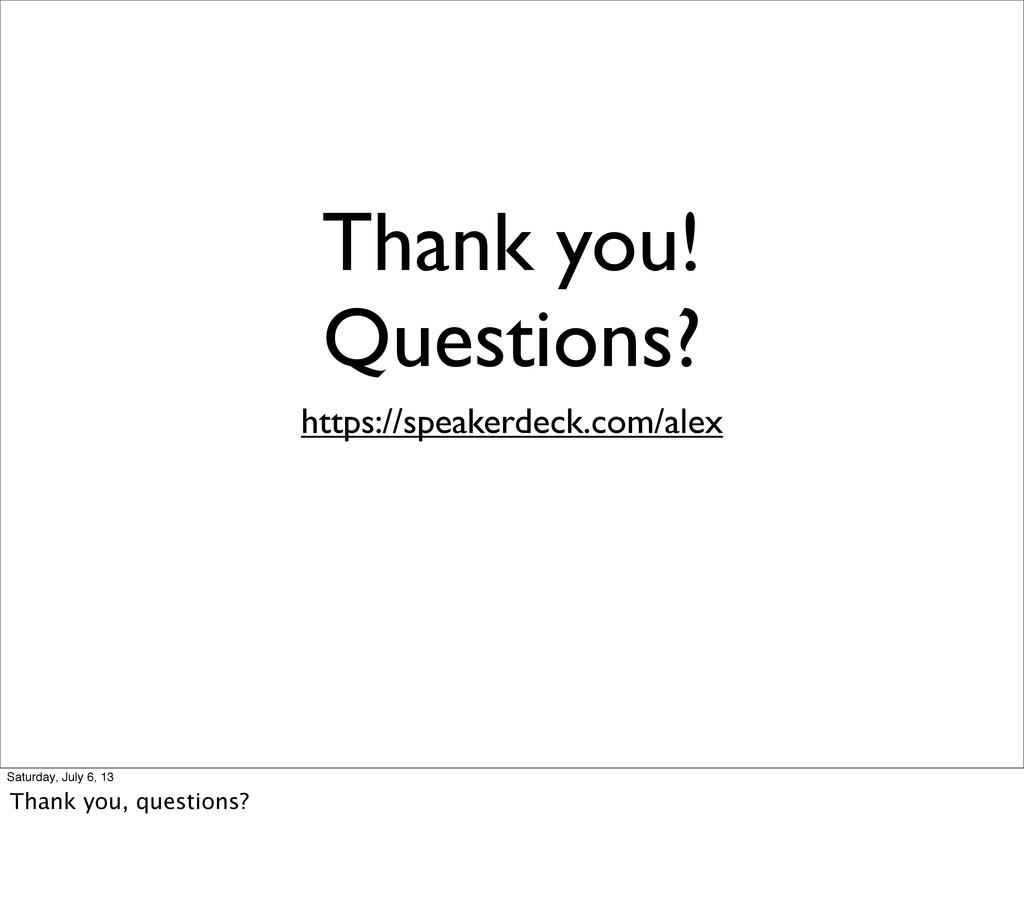 Thank you! Questions? https://speakerdeck.com/a...