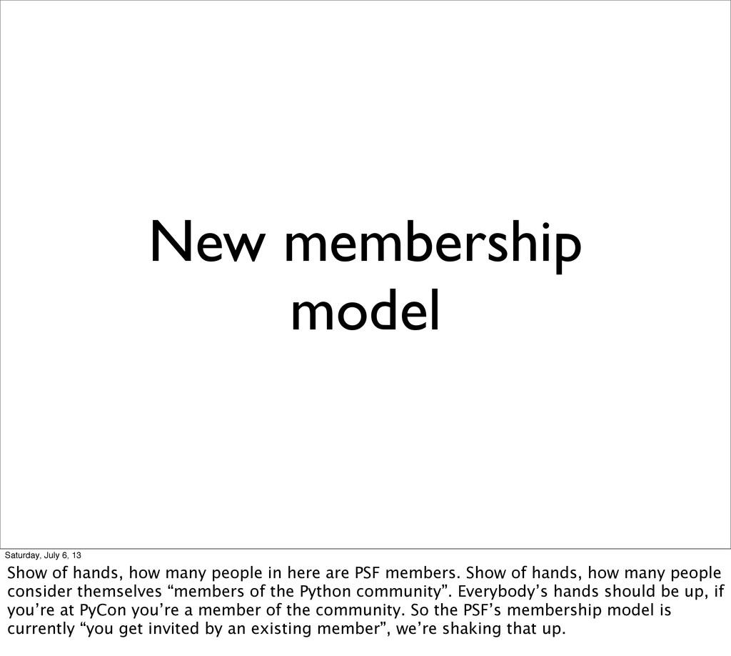 New membership model Saturday, July 6, 13 Show ...