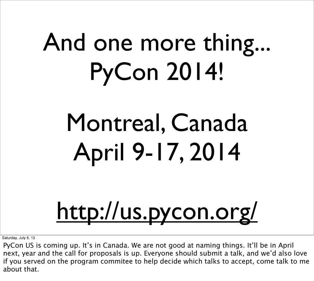 And one more thing... PyCon 2014! Montreal, Can...