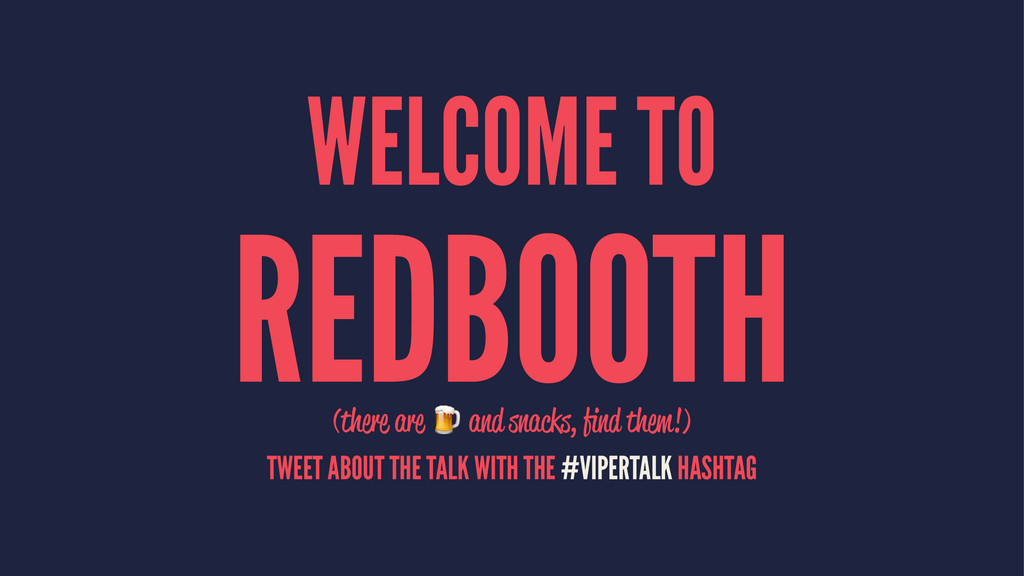 WELCOME TO REDBOOTH (there are ! and snacks, fin...