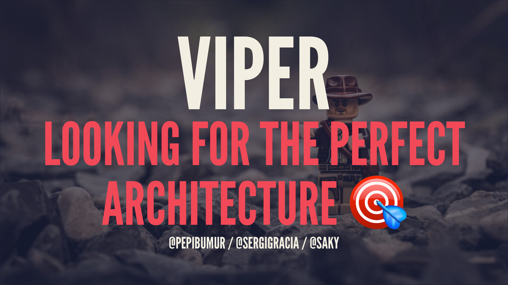 VIPER LOOKING FOR THE PERFECT ARCHITECTURE ! @P...
