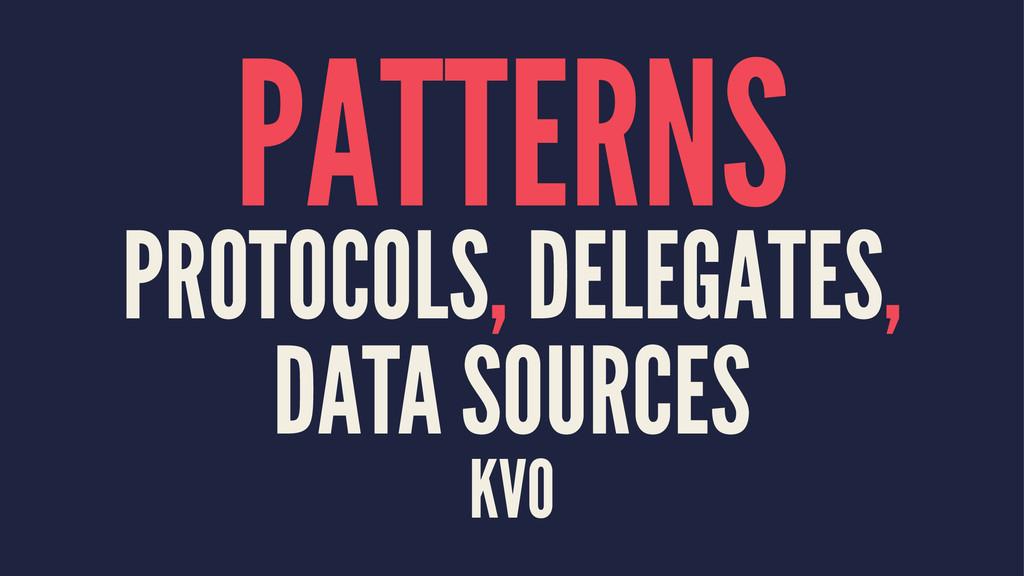 PATTERNS PROTOCOLS, DELEGATES, DATA SOURCES KVO
