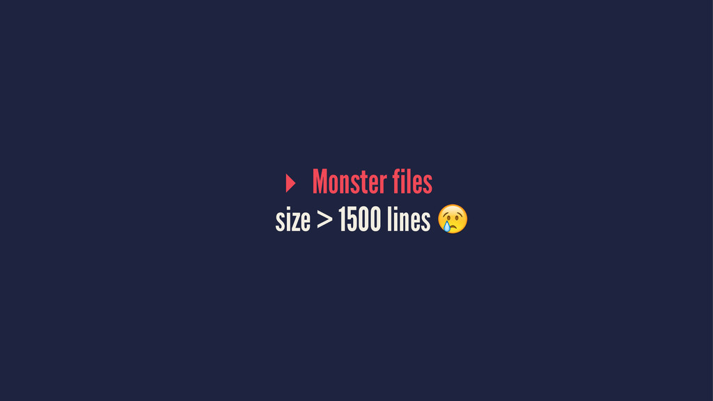 ▸ Monster files size > 1500 lines !